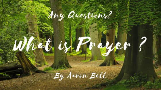any questions? what is prayer?